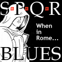 SPQR Blues (PG-13: Some language, Sensuality, Sensitive themes, Romans)